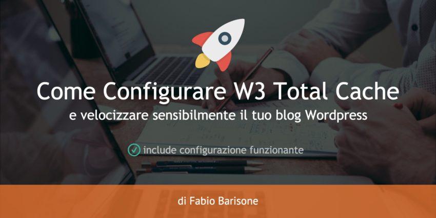 Come configurare W3 Total Cache e velocizzare blog WordPress